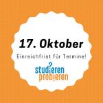 """In einem weißen Feld auf orangenem Hintergrund steht in großer schwarzer Schrift """"17. Oktober"""", darunter, kleiner: """"Einreichfrist für Termine!"""", und darunter das blau-orange Logo von """"Studieren Probieren""""."""