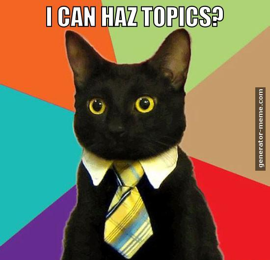 business cat: I can haz topics?